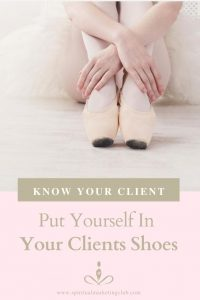 Know Your Clients Put yourself in your client's shoes