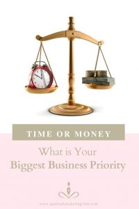 time or money what is yourBiggest priority time or business in your spiritual business. Why you need to consider the money or time balance carefully when growing a successful spiritual or holistic business by Spiritual Marketing Club
