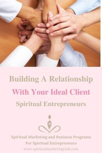 Building A Relationship With Your Ideal Clients - Spiritual Entrepreneurs