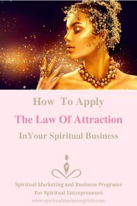 How To Apply The Law Of Attraction In Your Spiritual Business